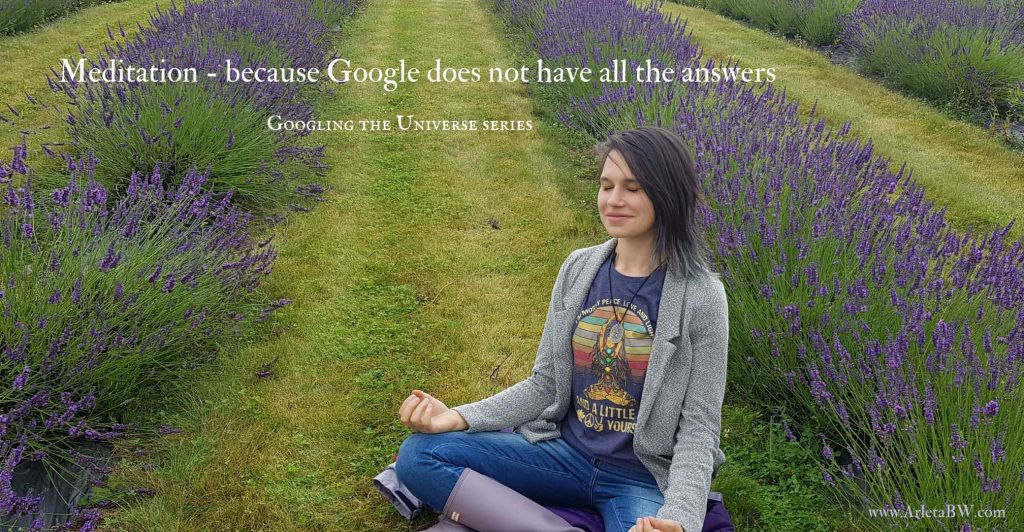 Young woman, smiling, sitting in crossed leg positioning n the middle of lavender field. Picture with caption 'Meditation - because Google does not have all the answers' 'Googling the Universe series' 'www.ArletaBW.com'